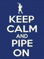 Keep Calm Pipe On